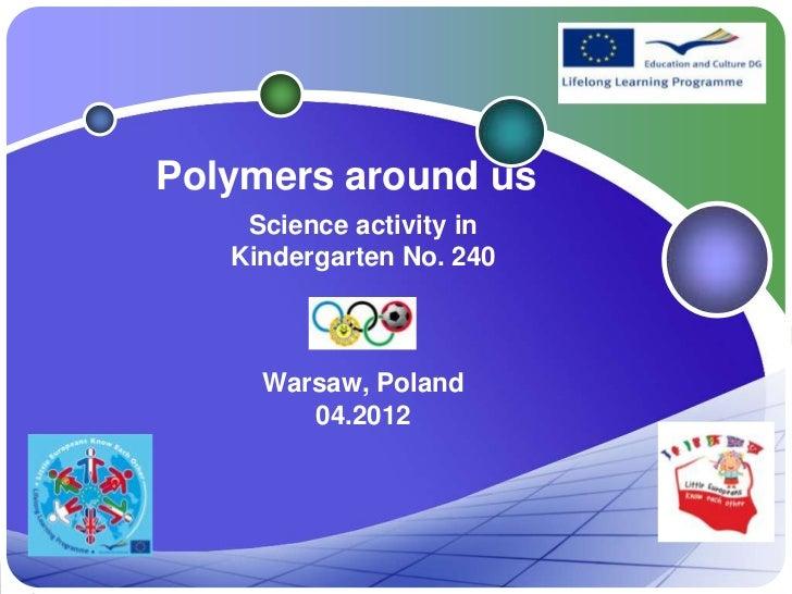Polymers around us    Science activity in   Kindergarten No. 240     Warsaw, Poland        04.2012