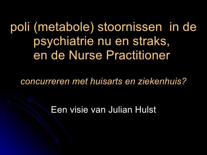 poli (metabole) stoornissen  in de psychiatrie nu en straks,  en de Nurse Practitioner  concurreren met huisarts en zieken...