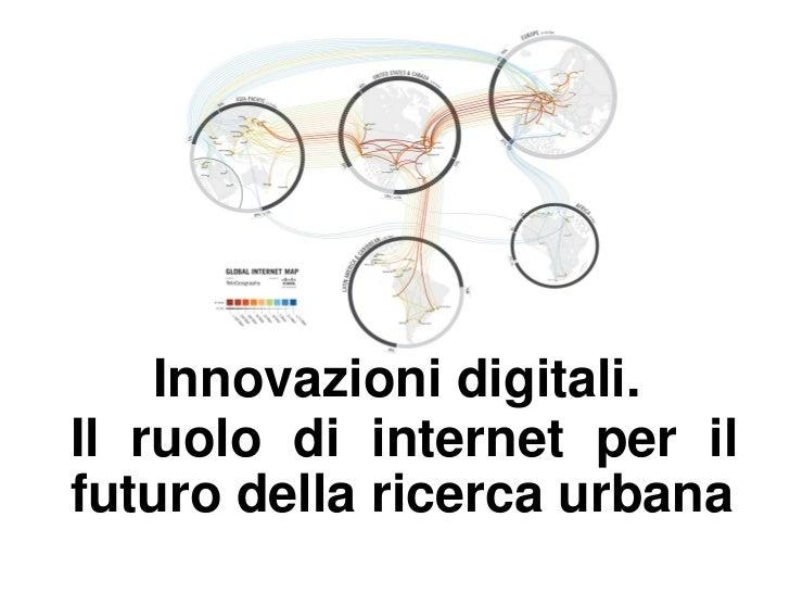 Innovazioni digitali.Il ruolo di internet per ilfuturo della ricerca urbana