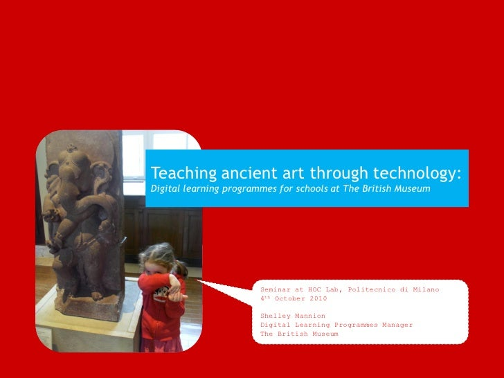Teaching ancient art through technology: Digital learning programmes for schools at The British Museum                    ...