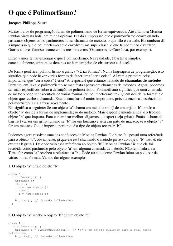 O que é Polimorfismo?Jacques Philippe SauvéMuitos livros de programação falam de polimorfismo de forma equivocada. Até a f...