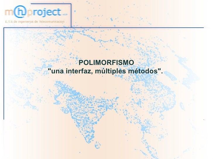 """POLIMORFISMO""""una interfaz, múltiples métodos""""."""