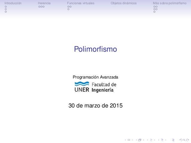 Introducci´on Herencia Funciones virtuales Objetos din´amicos M´as sobre polimorfismo Polimorfismo Programaci´on Avanzada 30...
