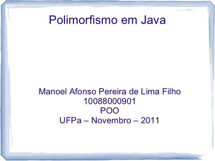 Polimorfismo em JavaManoel Afonso Pereira de Lima Filho          10088000901              POO    UFPa – Novembro – 2011