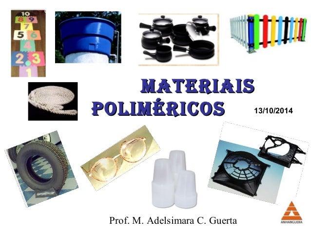 MMaatteerriiaaiiss  PPoolliiMMéérriiccooss 13/10/2014  Prof. M. Adelsimara C. Guerta