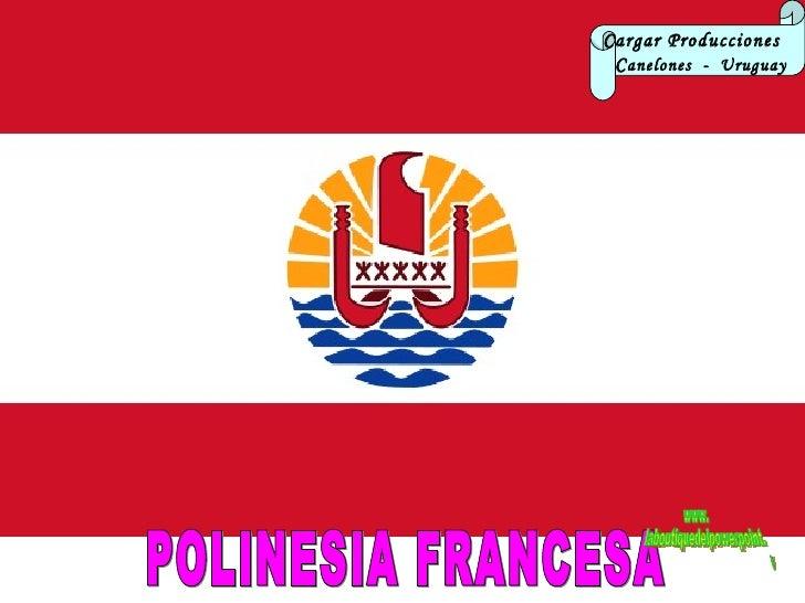 POLINESIA FRANCESA Cargar Producciones  C anelones  -  Uruguay www. laboutiquedelpowerpoint. com