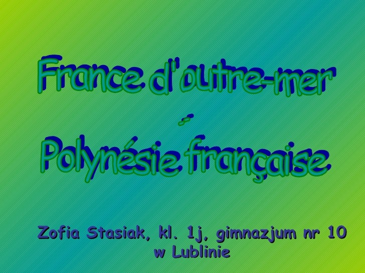France d'outre-mer - Polynésie française Zofia Stasiak, kl. 1j, gimnazjum nr 10 w Lublinie