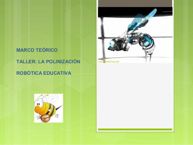 MARCO TEÓRICO TALLER: LA POLINIZACIÓN ROBÓTICA EDUCATIVA