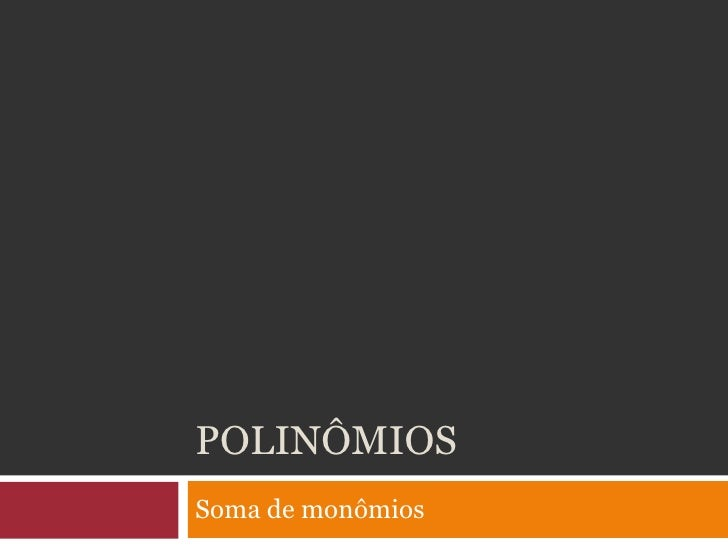 Polinômios<br />Soma de monômios<br />