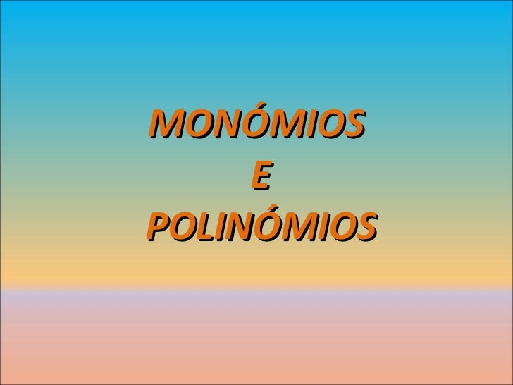 MONÓMIOS  E POLINÓMIOS