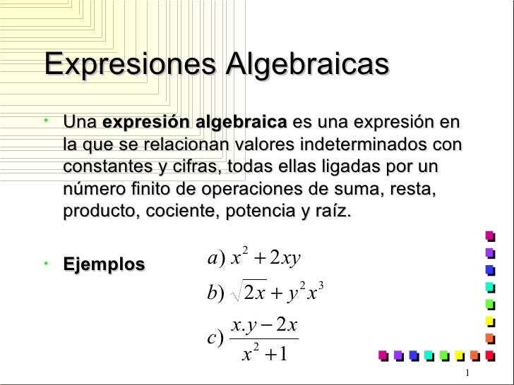 Expresiones Algebraicas <ul><li>Una  expresión algebraica  es una expresión en la que se relacionan valores indeterminados...