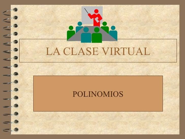 LA CLASE VIRTUAL POLINOMIOS