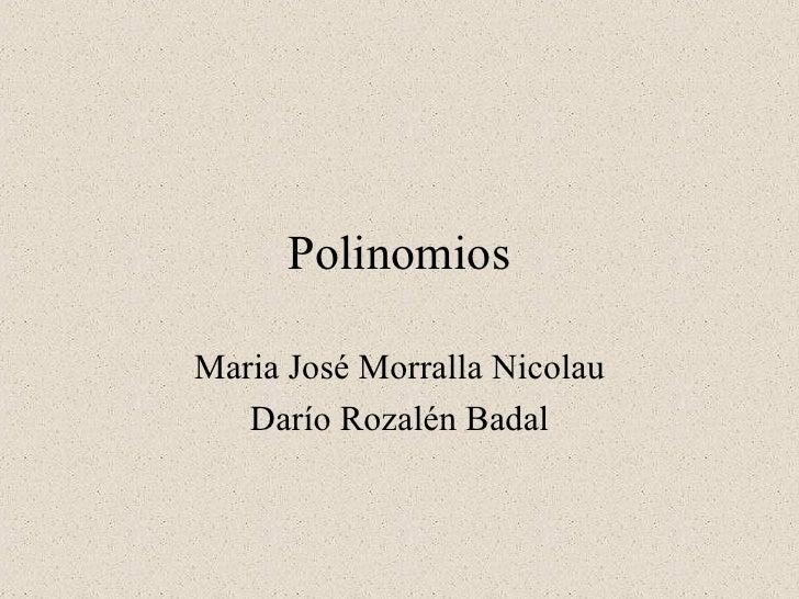 Polinomios Maria José Morralla Nicolau Darío Rozalén Badal