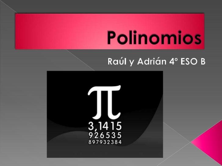  La suma de dos polinomios es otro  polinomio formado por la suma de los  monomios semejantes y por los  monomios no seme...