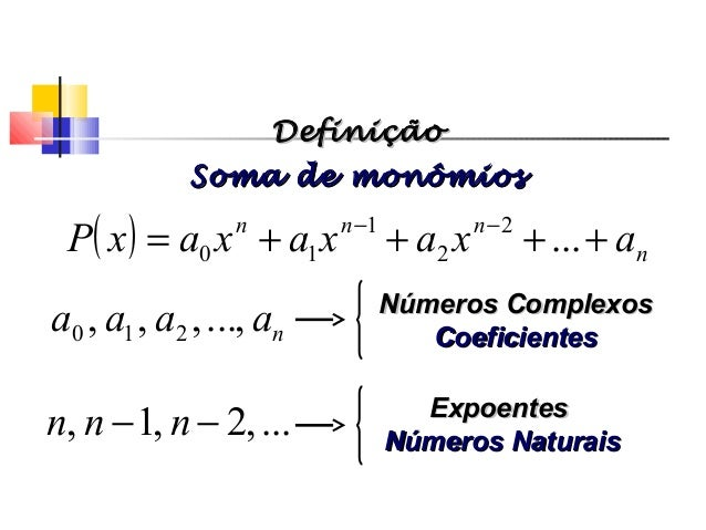 Polinômios ( ) n nnn axaxaxaxP ++++= −− ...2 2 1 10 DefiniçãoDefinição Soma de monômiosSoma de monômios naaaa ,...,,, 210 ...