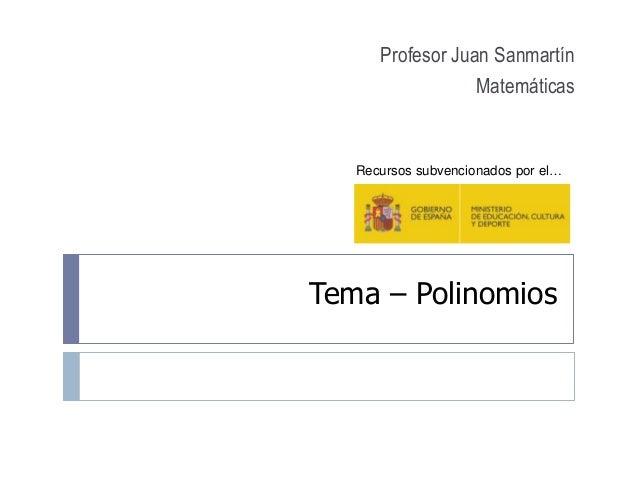 Tema – Polinomios Profesor Juan Sanmartín Matemáticas Recursos subvencionados por el…