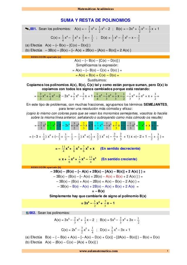 Matemáticas Académicas www.aulamatematica.com 1 SUMA Y RESTA DE POLINOMIOS 001. Sean los polinomios: A(x) = – 3 2 x3 + 2 1...