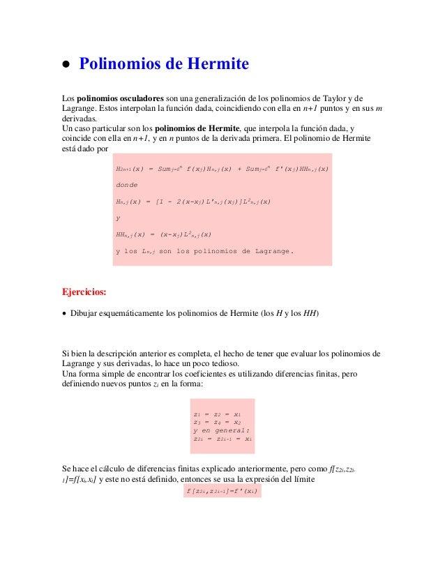  Polinomios de Hermite Los polinomios osculadores son una generalización de los polinomios de Taylor y de Lagrange. Estos...