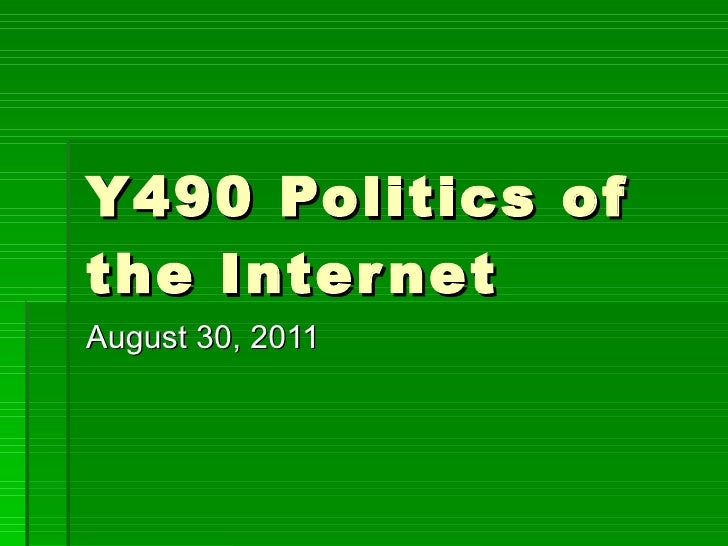 Y490 Politics of the Internet August 30, 2011