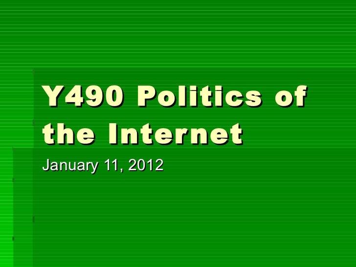 Y490 Politics of the Internet January 11, 2012