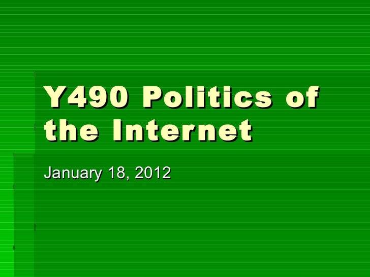 Y490 Politics of the Internet January 18, 2012
