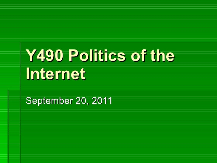 Y490 Politics of the Internet September 20, 2011