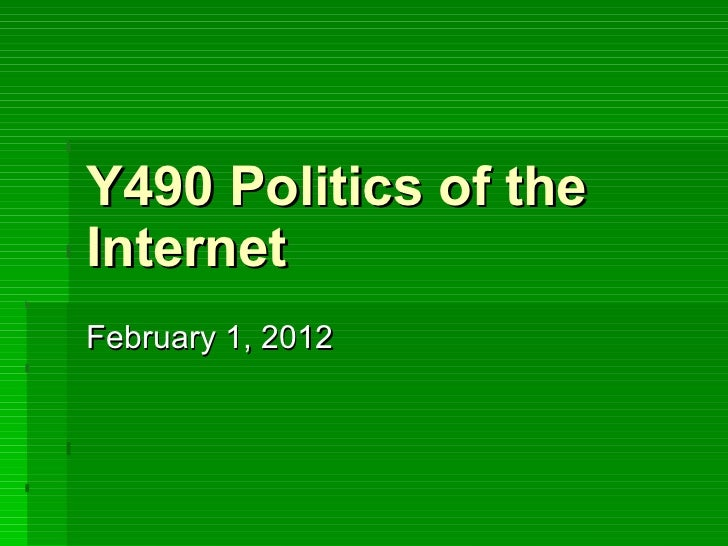 Y490 Politics of the Internet February 1, 2012