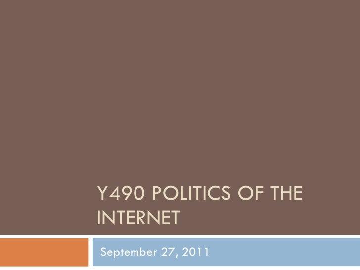 Y490 POLITICS OF THE INTERNET September 27, 2011