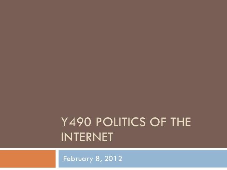 Y490 POLITICS OF THE INTERNET February 8, 2012