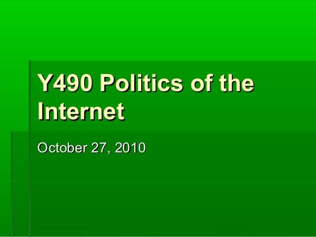 Y490 Politics of theY490 Politics of the InternetInternet October 27, 2010October 27, 2010
