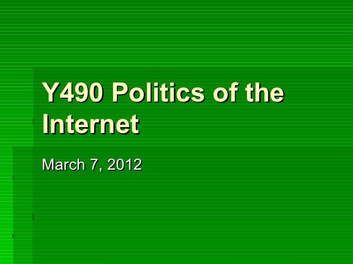 Y490 Politics of theInternetMarch 7, 2012