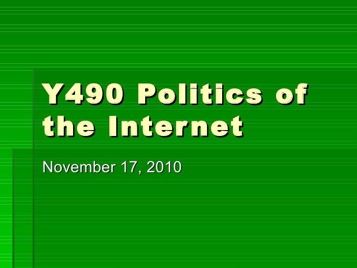 Y490 Politics of the Internet November 17, 2010