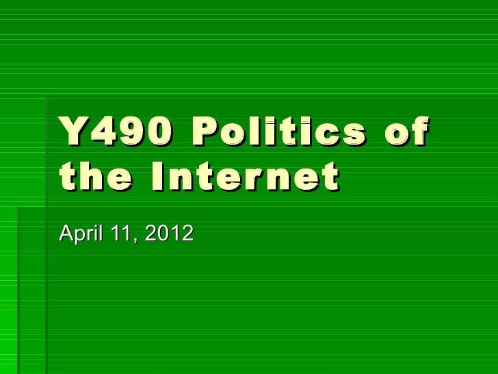 Y490 Politics ofthe Inter netApril 11, 2012