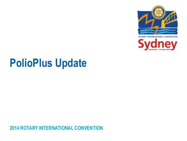 2014 ROTARY INTERNATIONAL CONVENTION PolioPlus Update