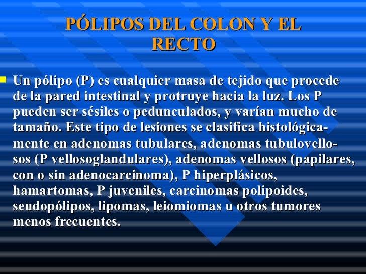 PÓLIPOS DEL COLON Y EL RECTO <ul><li>Un pólipo  (P ) es cualquier masa de tejido que procede  de la pared intestinal y pro...