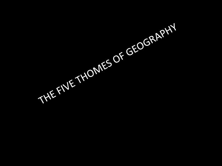 THE FIVE THOMES OF GEOGRAPHY<br />