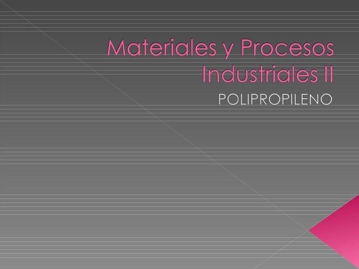  El polipropileno es un  termoplástico semicristalino, que  se produce polimerizando  propileno en presencia de un  catal...