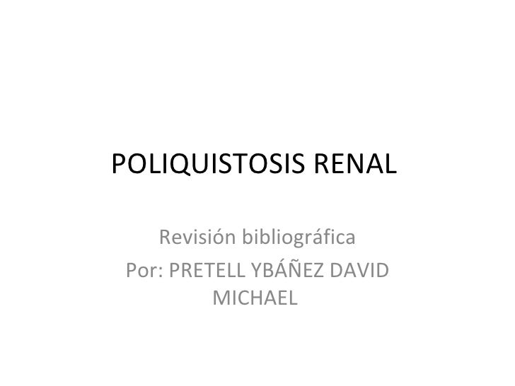 POLIQUISTOSIS RENAL   Revisión bibliográficaPor: PRETELL YBÁÑEZ DAVID         MICHAEL