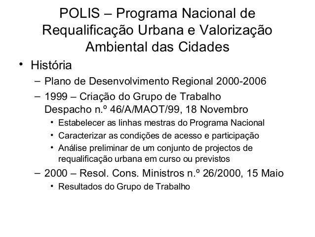 POLIS – Programa Nacional de  Requalificação Urbana e Valorização  Ambiental das Cidades  • História  – Plano de Desenvolv...
