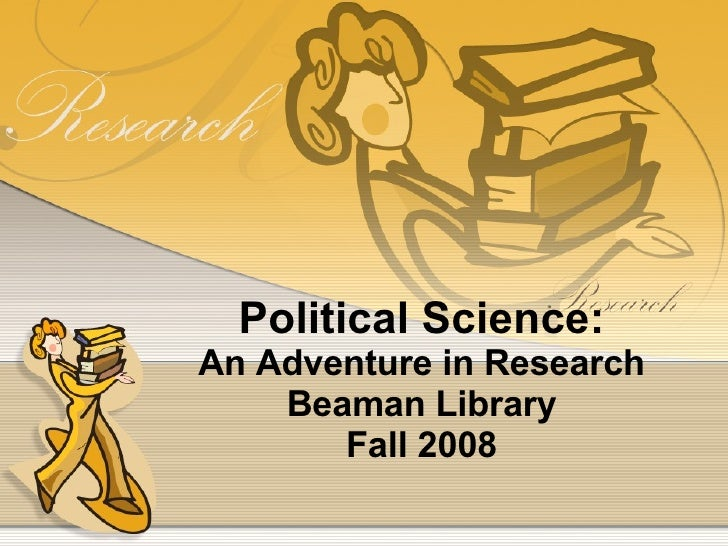 Political Science: An Adventure in Research Beaman Library Fall 2008