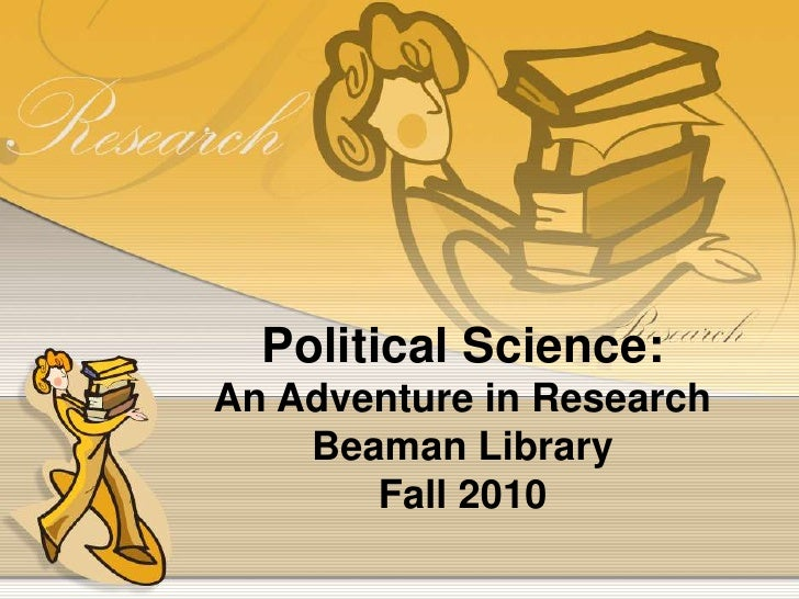 Political Science:<br />An Adventure in Research<br />Beaman Library<br />Fall 2010<br />