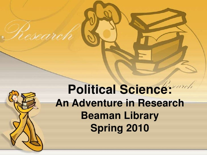 Political Science:<br />An Adventure in Research<br />Beaman Library<br />Spring 2010<br />