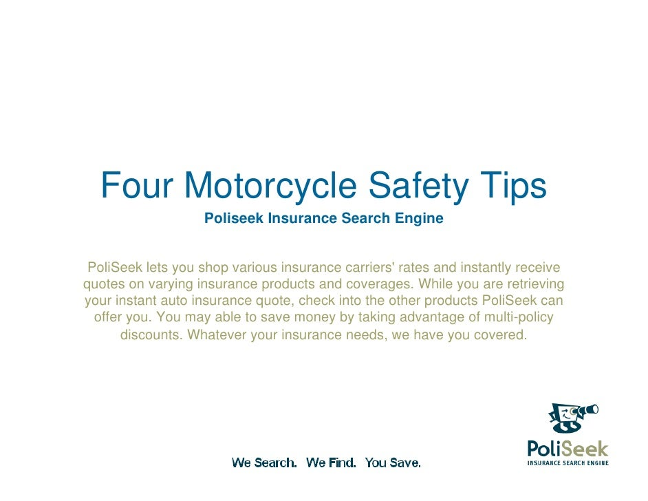 Four Motorcycle Safety Tips                   Poliseek Insurance Search Engine PoliSeek lets you shop various insurance ca...
