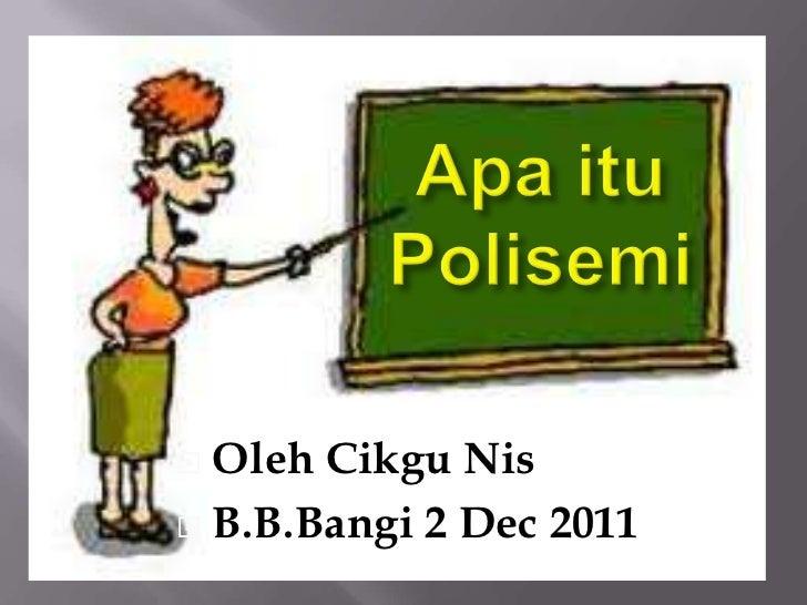  Oleh Cikgu Nis B.B.Bangi 2 Dec 2011