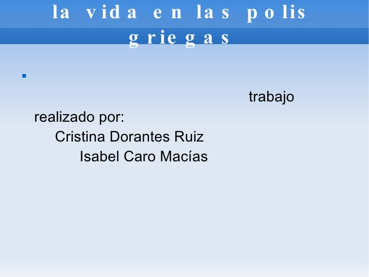 la vida en las polis griegas <ul><li>trabajo realizado por:   Cristina Dorantes Ruiz  Isabel Caro Macías </li></ul>