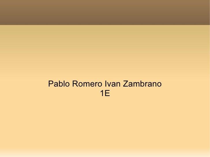 Pablo Romero Ivan Zambrano 1E