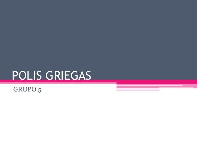 POLIS GRIEGAS GRUPO 5