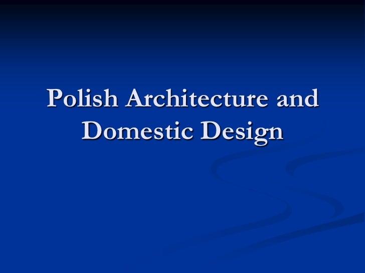 Polish Architecture and   Domestic Design