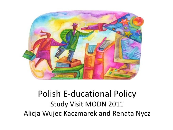 PolishE-ducational Policy<br />StudyVisit MODN 2011<br />Alicja Wujec Kaczmarek and Renata Nycz<br />