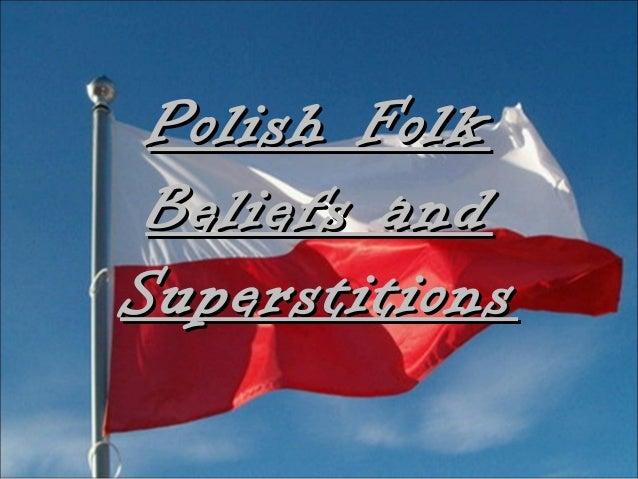 Polish FolkPolish FolkBeliefs andBeliefs andSuperstitionsSuperstitions